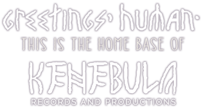 Greetings, Human. Welcome to Kenebula Records and Productions. We hope you enjoy your stay.